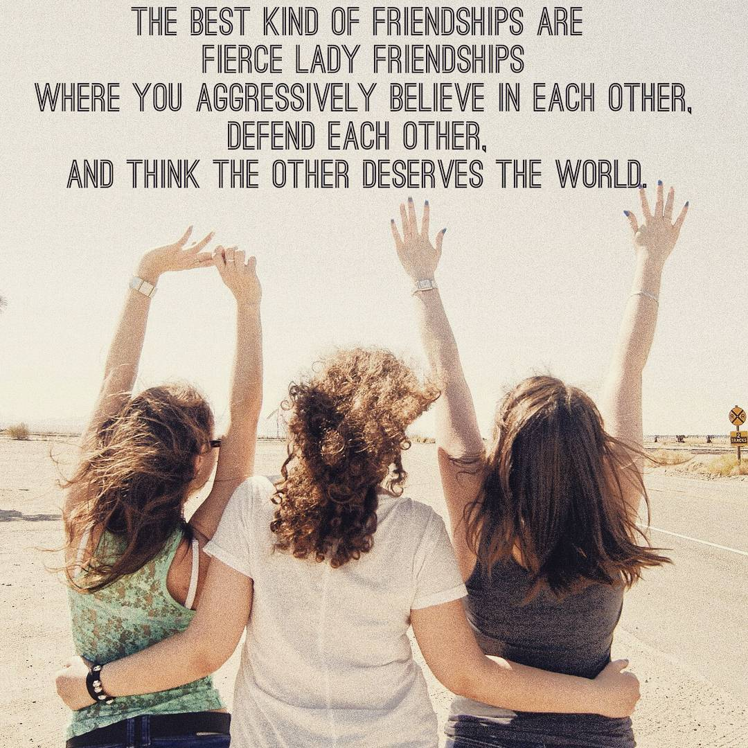 friends forever, formative relationships, best friends, quotes about friendship, friend quote, believe in your friends, defend your friend, you deserve the world